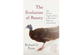 Evolution of Beauty - How Darwin's Forgotten Theory of Mate Choice Shapes the Animal World - and Us