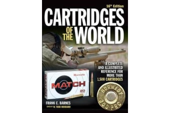 Cartridges of the World - A Complete and Illustrated Reference for Over 1,500 Cartridges