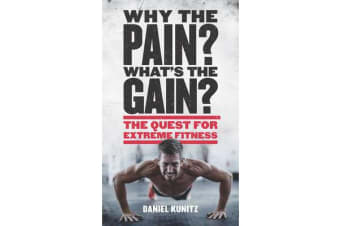 Why the Pain, What's the Gain? - The quest for extreme fitness