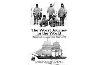 The Worst Journey in the World - With Scott in Antarctica 1910-1913