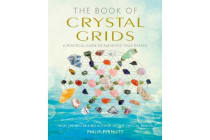 The Book of Crystal Grids - A Practical Guide to Achieving Your Dreams