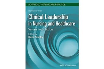 Clinical Leadership in Nursing and Healthcare - Values into Action
