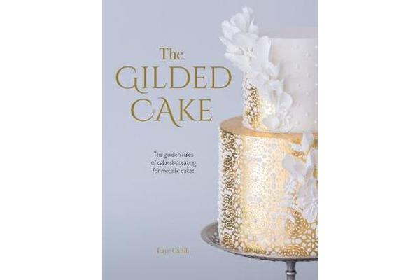 The Gilded Cake - The golden rules of cake decorating for metallic cakes