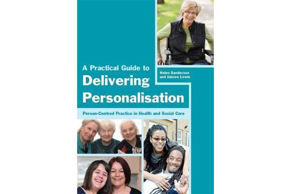 A Practical Guide to Delivering Personalisation - Person-Centred Practice in Health and Social Care