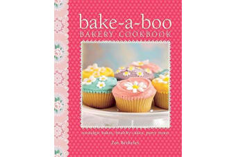 Bake-a-Boo Bakery Cookbook : Nostalgic Bakes - Healthy Cakes - Party Treats - By Zoe Athene Berkeley