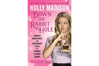 Down The Rabbit Hole - Curious Adventures And Cautionary Tales Of A Former Playboy Bunny