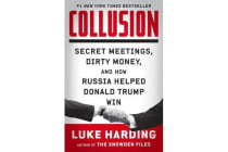 Collusion - Secret Meetings, Dirty Money, and How Russia Helped Donald Trump Win