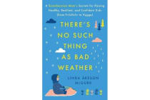 There's No Such Thing as Bad Weather - A Scandinavian Mom's Secrets for Raising Healthy, Resilient, and Confident Kids (from Friluftsliv to Hygge)