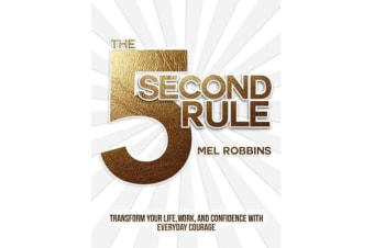 The 5 Second Rule - The Surprisingly Simple Way to Live, Love, and Speak with Courage