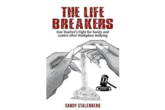 The Life Breakers - One Teacher's Fight for Sanity and Justice After Workplace Bullying