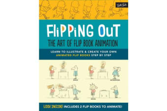 Flipping out: the Art of Flip Book Animation - Learn to Illustrate & Create Your Own Animated Flip Books Step by Step