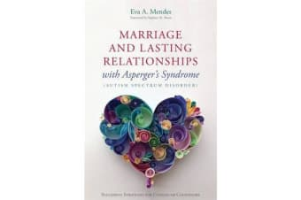 Marriage and Lasting Relationships with Asperger's Syndrome (Autism Spectrum Disorder) - Successful Strategies for Couples or Counselors