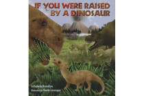 If You Were Raised By A Dinosaur