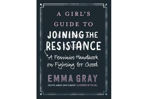 A Girl's Guide to Joining the Resistance - A Feminist Handbook on Fighting for Good