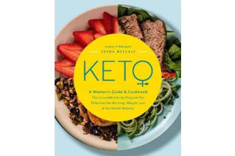 Keto: A Woman's Guide and Cookbook - The Groundbreaking Program for Effective Fat-Burning, Weight Loss & Hormonal Balance