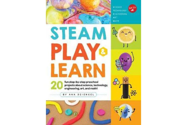 STEAM Play & Learn - 20 fun step-by-step preschool projects about science, technology, engineering, arts, and math!