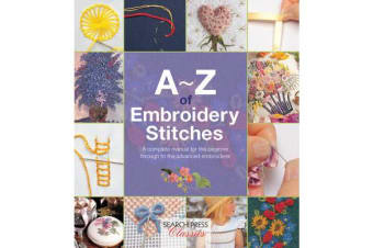 A-Z of Embroidery Stitches - A Complete Manual for the Beginner Through to the Advanced Embroiderer