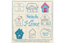 Stitch at Home - Over 20 Handmade Fabric and Embroidery Projects