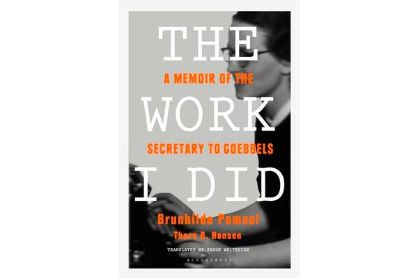 The Work I Did - A Memoir of the Secretary to Goebbels
