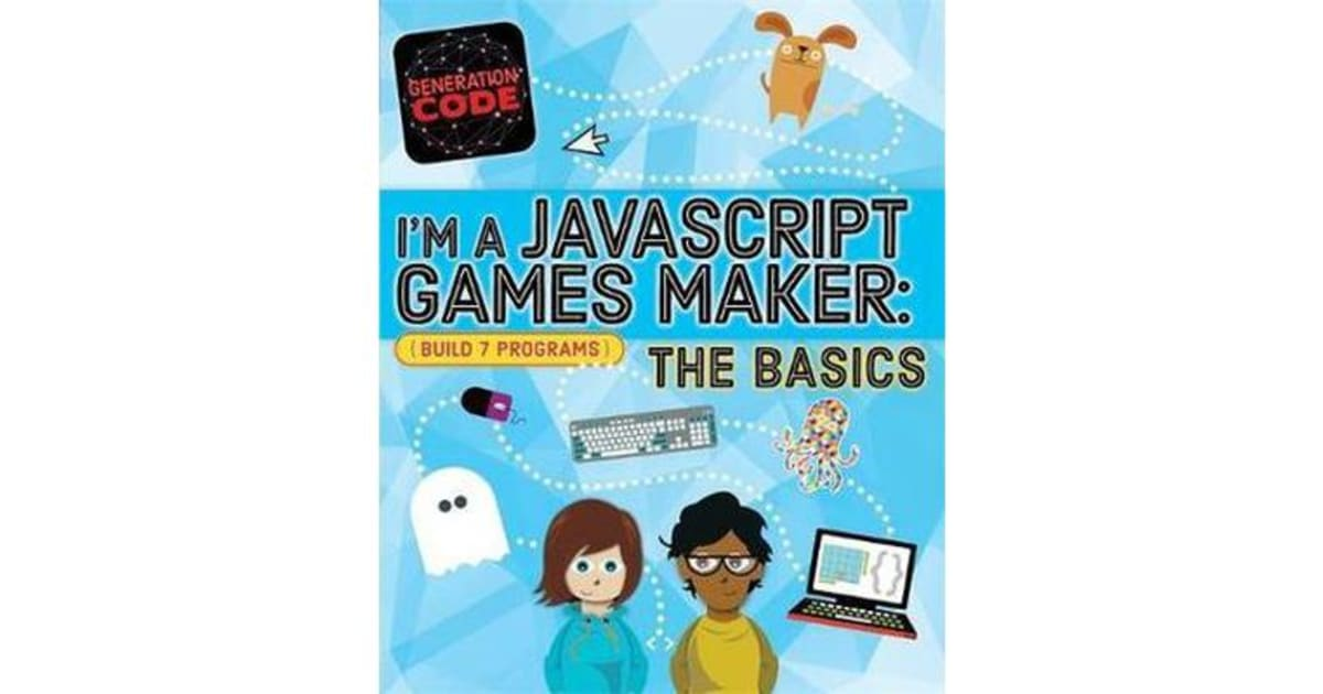 Generation Code - I'm a JavaScript Games Maker: The Basics by Max  Wainewright | 9781526301093 | 2019 | Kids & Children > Educational Material  |
