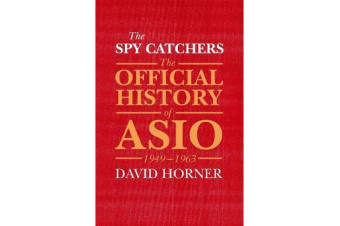 The Spy Catchers - The Official History of ASIO, 1949-1963