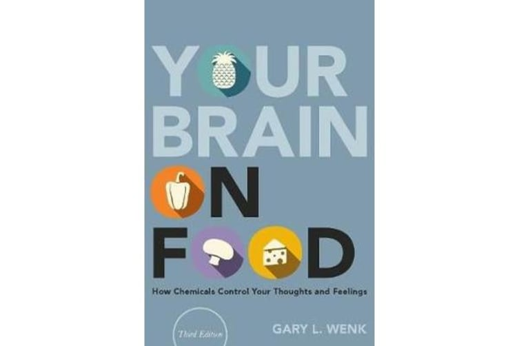 Your Brain on Food - How Chemicals Control Your Thoughts and Feelings