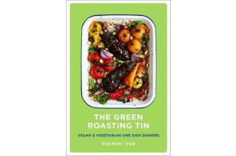 The Green Roasting Tin - Vegan and Vegetarian One Dish Dinners