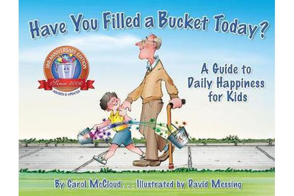 Have You Filled A Bucket Today? - A Guide to Daily Happiness for Kids: 10th Anniversary Edition