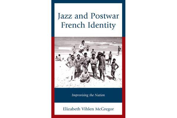 Jazz and Postwar French Identity - Improvising the Nation