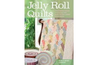 Jelly Roll Quilts - Delicious Quilts from the Latest Irresistible Strip Rolls