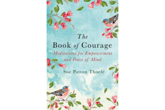 The Book of Courage - Meditations to Empowerment and Peace of Mind