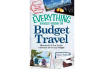 The Everything Family Guide to Budget Travel - Hundreds of fun family vacations to fit any budget