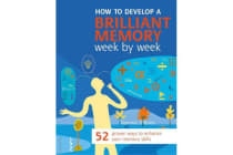How to Develop a Brilliant Memory Week by Week - 52 Proven Ways to Enhance Your Memory Skills
