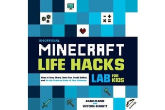 Unofficial Minecraft Life Hacks Lab for Kids - How to Stay Sharp, Have Fun, Avoid Bullies, and Be the Creative Ruler of Your Universe
