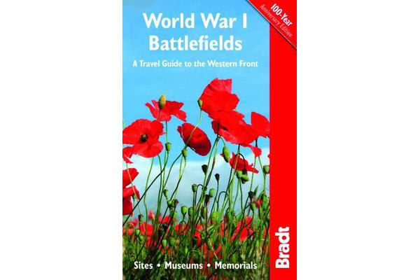 World War I Battlefields: A Travel Guide to the Western Front - Sites, Museums, Memorials