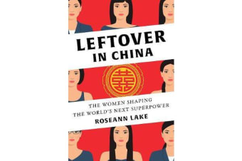 Leftover in China - The Women Shaping the World's Next Superpower
