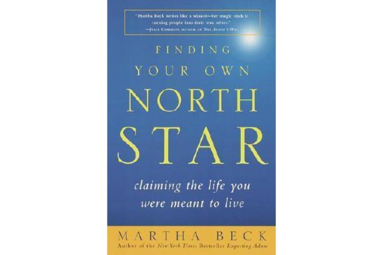 Finding Your Own North Star - Claiming the Life You Were Meant to Live