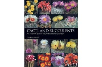 Cacti and Succulents - An illustrated guide to the plants and their cultivation