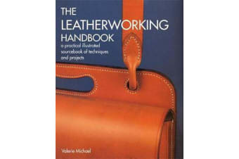 The Leatherworking Handbook - A Practical Illustrated Sourcebook of Techniques and Projects