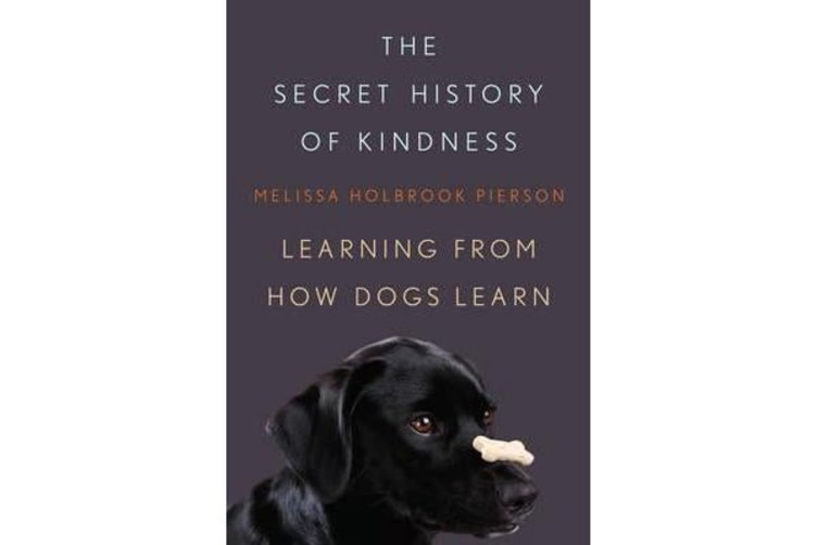 The Secret History of Kindness - Learning from How Dogs Learn