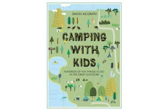 Camping with Kids - Hundreds of Fun Things to do in the Great Outdoors