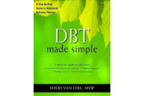DBT Made Simple - A Step-by-Step Guide to Dialectical Behavior Therapy
