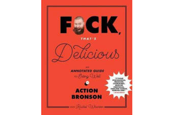 F*ck, That's Delicious - An Annotated Guide to Eating Well