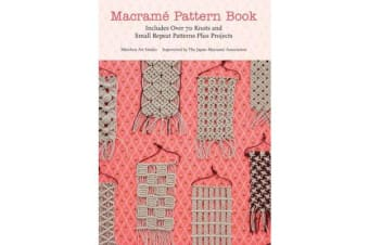 Macrame Pattern Book - Includes Over 170 Knots, Patterns and Projects