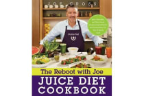 The Reboot with Joe Juice Diet Cookbook - Juice, Smoothie, and Plant-Based Recipes Inspired by the Hit Documentary Fat, Sick, and Nearly Dead