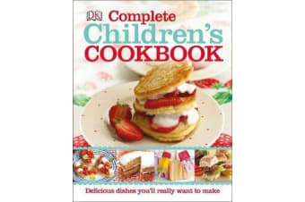 Complete Children's Cookbook - Delicious step-by-step recipes for young chefs