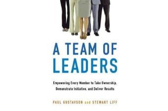 A Team of Leaders - Empowering Every Member to Take Ownership, Demonstrate Initiative, and Deliver Results
