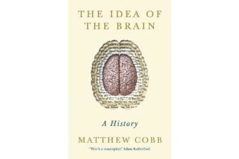 The Idea of the Brain - A History 'This is a masterpiece' - Adam Rutherford