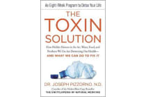 The Toxin Solution - How Hidden Poisons in the Air, Water, Food, and Products We Use Are Destroying Our Health--AND WHAT WE CAN DO TO FIX IT