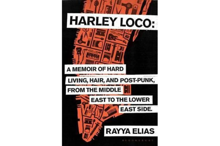 Harley Loco - A Memoir of Hard Living, Hair and Post-Punk, from the Middle East to the Lower East Side